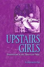Upstairs Girls : Prostitution in the American West by Michael Rutter (2005,...