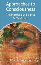 Approaches to Consciousness : The Marriage of Science and Mysticism by Brian...