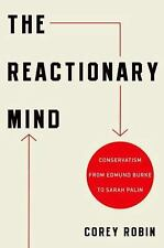The Reactionary Mind: Conservatism from Edmund Burke to Sarah Palin Robin, Core