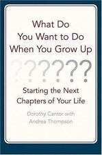 What Do You Want to Do When You Grow Up : Starting the Next Chapter of Your Life
