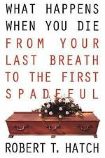 What Happens When You Die? : From Your Last Breath to the First Spadeful by...