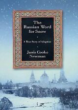 The Russian Word for Snow : A True Story of Adoption, Newman, Janis Cooke, Good,