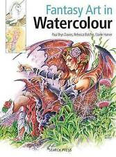 Painting Fantasy Art in Watercolour - Fairies, Dragons, Unicorns and Angels Book