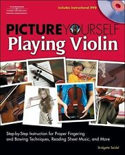 Picture Yourself Ser.: Picture Yourself Playing Violin : Step-by-Step...