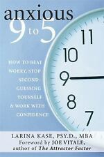 Anxious 9 to 5: How to Beat Worry, Stop Second-Guessing Yourself, and -ExLibrary
