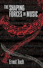 The Shaping Forces in Music: An Inquiry into the Nature of Harmony, Melody,...