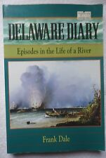 Delaware Diary : Episodes in the Life of a River by Frank Talbot Dale SIGNED