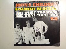 """JOHN'S CHILDREN: Smashed Blocked- Just What You Want-You'll Get-Germany 7"""" PSL"""