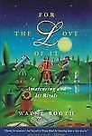For the Love of It : Amateuring and Its Rivals by Wayne Booth (2000, Paperback)