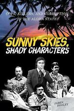Sunny Skies, Shady Characters : Cops, Killers, and Corruption in the Aloha...