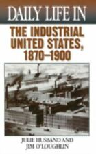 Daily Life: Daily Life in the Industrial United States, 1870-1900 by Julie...