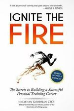 Ignite the Fire : The Secrets to Building a Successful Personal Training...