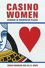 Casino Women : Courage in Unexpected Places by Jill B. Jones and Susan...
