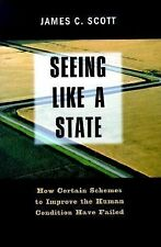 Seeing Like a State : How Certain Schemes to Improve the Human Condition Have...