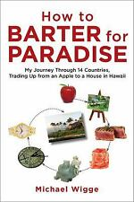 How to Barter for Paradise : My Journey Through 14 Countries, Trading up from...