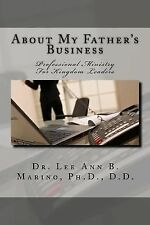 About My Father's Business : Professional Ministry for Kingdom Leaders by Lee...
