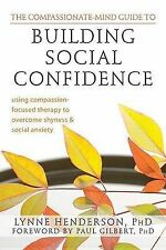 Compassionate-Mind Guide to Building Social Confidence: Using...