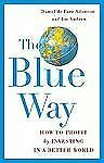 The Blue Way : How to Profit by Investing in a Better World by Joe Andrew and...