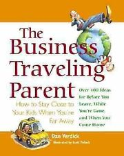 The Business Traveling Parent : How to Stay Close to Your Kids When You're Far A