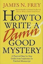 How to Write a Damn Good Mystery : A Practical Step-by-Step Guide from...