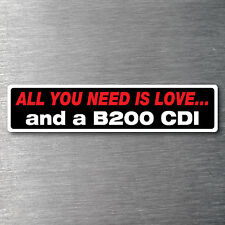 All you need is a B200 CDI sticker 10 yr water & fade proof vinyl mercedes