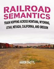 Railroad Semantics: Railroad Semantics : Train Hopping Across Montana,...