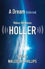 A Dream Deferred Makes Me Wanna Holler by Malcolm J. Phillips (2015, Paperback)