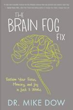 The Brain Fog Fix Reclaim Your Focus Memory& Joy in Just 3 Weeks by Dr. Mike Dow