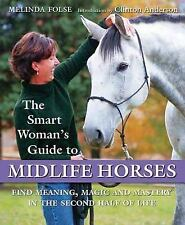 The Smart Woman's Guide to Midlife Horses: Finding Meaning, Magic and Mastery in