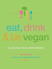 Eat, Drink and be Vegan: Everyday Vegan Recipes Worth Celebrating by Dreena...