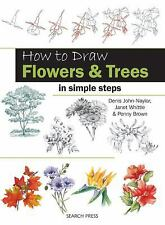 How to Draw Flowers & Trees: in simple steps by John-Naylor, Denis, Whittle, Ja