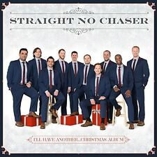 STRAIGHT NO CHASER CD - I'LL HAVE ANOTHER...CHRISTMAS ALBUM (2016) NEW UNOPENED
