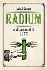 Radium and the Secret of Life by Luis A. Campos (2015, Hardcover)