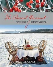 The Boreal Gourmet : Adventures in Northern Cooking by Michele Genest (2010,...