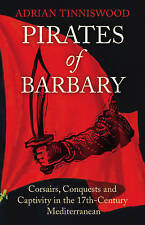 Pirates Of Barbary: Corsairs, Conquests and Captivity in the 17th-Century Medite
