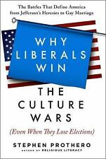 Why Liberals Win : Religion in America's Culture Wars from Jefferson to Obama...
