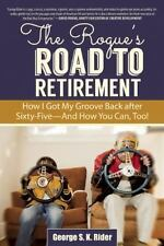 The Rogue's Road to Retirement: How I Got My Groove Back after Sixty-Five—And