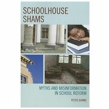 Schoolhouse Shams : Myths and Misinformation in School Reform by Peter Downs...