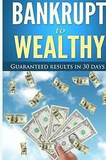 From Bankrupt to wealthy: How I did it and how you can too