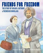 Friends for Freedom: The Story of Susan B. Anthony & Frederick Douglass, Slade,