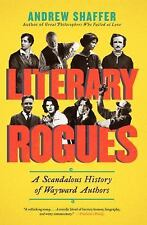 Literary Rogues: A Scandalous History of Wayward Authors, Shaffer, Andrew