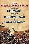 The Grand Design : Strategy and the U. S. Civil War by Donald Stoker (2012,...