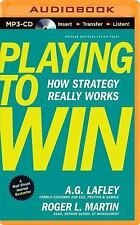Playing to Win : How Strategy Really Works by Roger L. Martin and A. G....