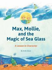 Max, Mollie, and the Magic of Sea Glass: A Lesson in Character  (ExLib)