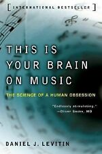 This Is Your Brain on Music : The Science of a Human Obsession by Daniel J....
