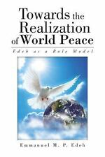 Towards the Realization of World Peace : Edeh As a Role Model by Emmanuel M....