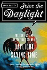 Seize the Daylight: The Curious and Contentious Story of Daylight Saving Time P