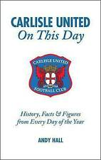 Carlisle United on This Day: History, Facts and Figures from Every Day of the Ye