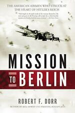 Mission to Berlin: The American Airmen Who Struck the Heart of Hitler's Reich, D