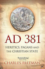 AD 381 Heretics, Pagans and the Christian State by Freeman, Charles ( Author ) O